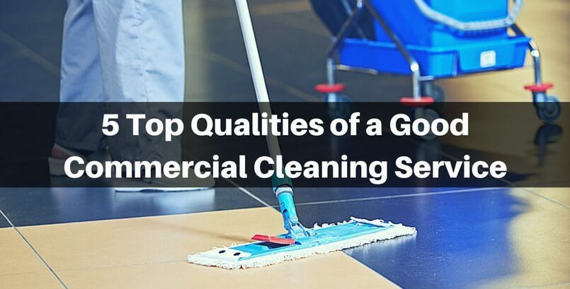 5 Top Qualities Of A Good Commercial Cleaning Service