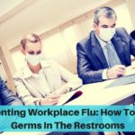 Preventing Workplace Flu: How to Fight Germs in the Restrooms